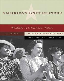 American Experiences: Reading in American History, by Roberts, 7th Edition, Volume 2: Since 1865 9780321487018