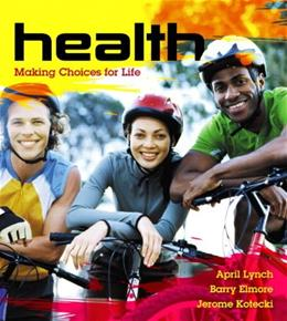 Health: Making Choices for Life, by Lynch 9780321516411