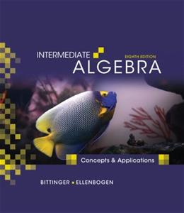 Intermediate Algebra: Concepts and Applications, by Bittinger, 8th Edition 8 w/CD 9780321557186