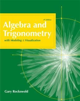 Algebra and Trigonometry with Modeling and Visualization, by Rockswold, 4th Edition 9780321568014