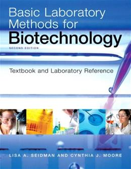 Basic Laboratory Methods for Biotechnology, by Seidman, 2nd Edition 9780321570147