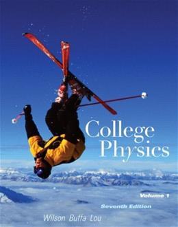 College Physics, by Wilson, 7th Edition, Volume 1 9780321592705