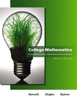 College Mathematics for Business, Economics, Life Sciences and Social Sciences, by Barnett, 12th Edition 9780321614001