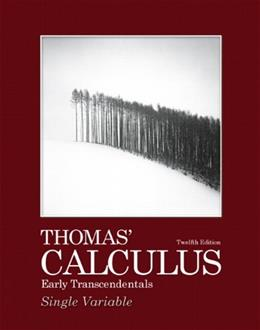 Thomas Calculus: Early Transcendentals, Single Variable, by Thomas, 12th Edition 9780321628831