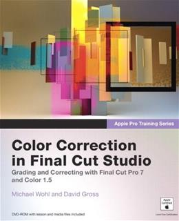 Apple Pro Training Series: Color Correction in Final Cut Studio, by Wohl BK w/DVD 9780321635280