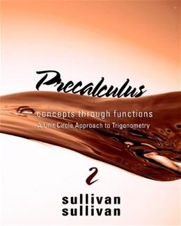 Precalculus: Concepts Through Functions, A Unit Circle Approach to Trigonometry, by Sullivan, 2nd Edition 9780321644879