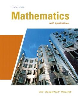Mathematics with Applications, by Lial, 10th Edition 9780321645531