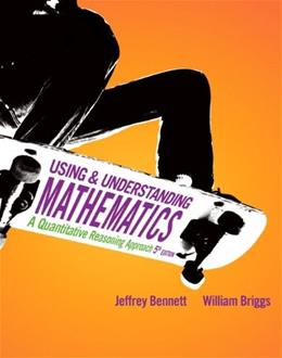 Using and Understanding Mathematics: A Quantitative Reasoning Approach, by Bennett, 5th Edition 9780321652799