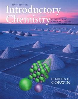 Introductory Chemistry: Concepts and Critical Thinking, by Corwin, 6th Edition 9780321663054