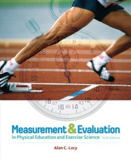 Measurement and Evaluation in Physical Education and Exercise Science, by Lacy, 6th Edition 9780321666550