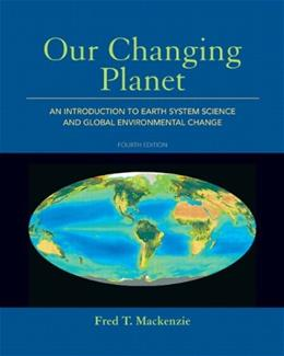 Our Changing Planet: An Introduction to Earth System Science and Global Environmental Change (4th Edition) 9780321667724