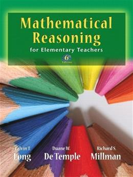 Mathematical Reasoning for Elementary School Teachers, by Long, 6th Edition 9780321693129