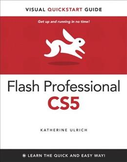 Flash Professional CS5 for Windows and Macintosh: Visual QuickStart Guide, by Ulrich 9780321704467