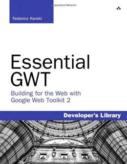 Essential GWT: Building for the Web with Google Web Toolkit 2, by Kereki 9780321705143