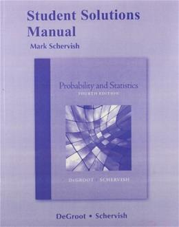 Probability and Statistics, by Degroot, 4th Edition, Solutions Manual 9780321715982