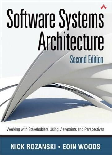Software Systems Architecture: Working With Stakeholders Using Viewpoints and Perspectives, by Rozanski, 2nd Edition 9780321718334