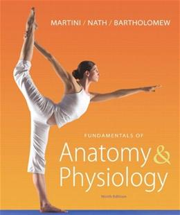 Fundamentals of Anatomy and Physiology, by Martini, 9th Edition 9 PKG 9780321719799