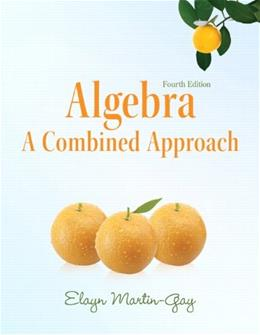 Algebra: A Combined Approach, by Martin-Gay, 4th Edition 9780321726391