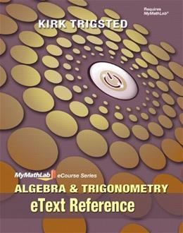 Algebra andTrigonometry: eText Reference, by Trigsted 9780321744210