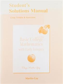 Basic College Mathematics with Early Integers, by Martin-Gay, 2nd Edition, SOLUTIONS MANUAL 9780321745934