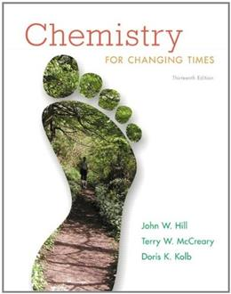Chemistry for Changing Times, by Hill, 13th Edition 9780321750877