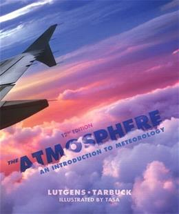 Atmosphere: An Introduction to Meteorology, by Lutgens, 12th Edition 9780321756312