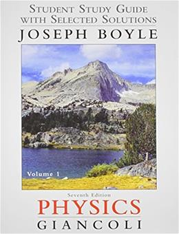 Physics: Principles with Applications, by Giancoli, 7th Edition, Volume 1, Student Study Guide and Selected Solutions Manual 9780321762405