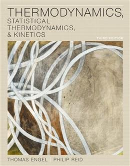 Thermodynamics: Statistical Thermodynamic, and Kinetics, by Engel, 3rd Edition 9780321766182