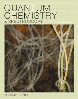 Quantum Chemistry and Spectroscopy, by Engel, 3rd Edition 9780321766199