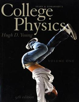 College Physics, by Young, 9th Edition, Volume 1: Chapters 1-16 9780321766243