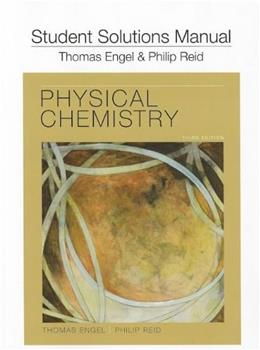 Physical Chemistry, by Engel, 3rd Edition, Solutions Manual 9780321766687