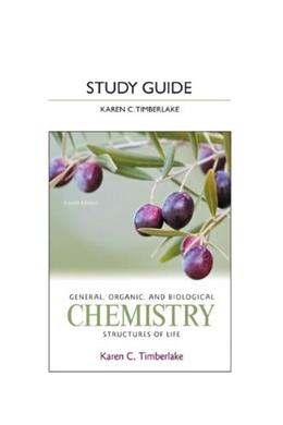 General, Organic, and Biological Chemistry: Structures of Life, by Timberlake, 4th Edition, Study Guide 9780321767028