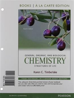 General, Organic, and Biological Chemistry: Structures of Life, by Timberlake, 4th Books ala Carte Edition 9780321767486