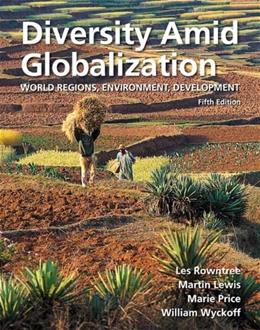 Diversity Amid Globalization: World Regions, Environment, Development, by Rowntree, 5th Edition 5 PKG 9780321767578