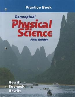 Conceptual Physical Science, by Hewitt, 5th Edition, Practice Book 9780321776563