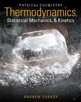 Physical Chemistry: Thermodynamics, Statistical Mechanics, and Kinetics, by Cooksy PKG 9780321777485