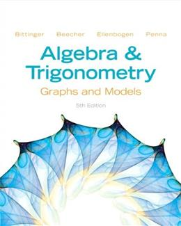Algebra and Trigonometry: Graphs and Models, by Bittinger, 5th Edition 9780321783974