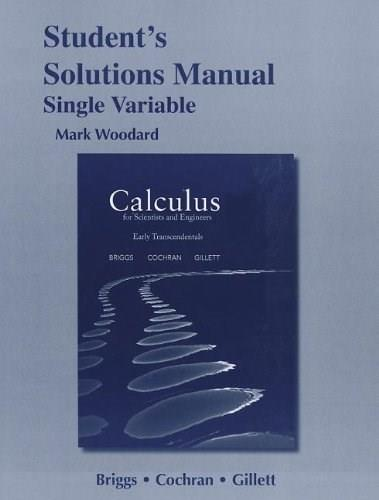 Calculus for Scientists and Engineers: Early Transcendentals, Single Variable, by Briggs, Solutions Manual 9780321785442