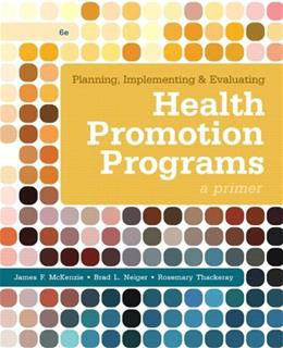Planning, Implementing, & Evaluating Health Promotion Programs: A Primer (6th Edition) 9780321788504