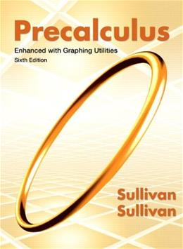 Precalculus Enhanced with Graphing Utilities (6th Edition) 9780321795465
