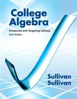 College Algebra Enhanced with Graphing Utilities (6th Edition) 9780321795649