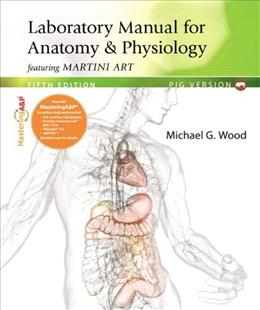 Anatomy and Physiology, by Wood, 5th Edition, Lab Manual 5 PKG 9780321796042