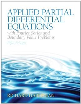 Applied Partial Differential Equations with Fourier Series and Boundary Value Problems (5th Edition) (Featured Titles for Partial Differential Equations) 9780321797056
