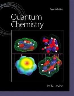 Quantum Chemistry, by Levine, 7th Edition 9780321803450