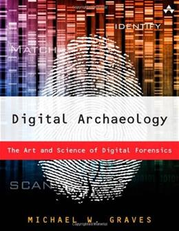 Digital Archaeology: The Art and Science of Digital Forensics, by Graves 9780321803900