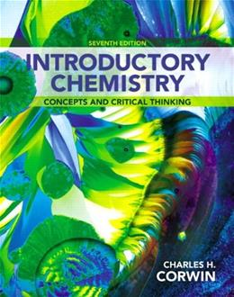 Introductory Chemistry: Concepts and Critical Thinking, by Corwin, 7th Edition 9780321804907