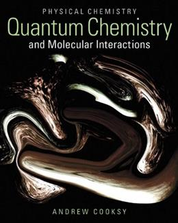 Physical Chemistry: Quantum Chemistry and Molecular Interactions, by Cooksy 9780321814166