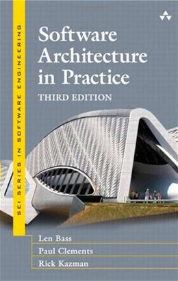 Software Architecture in Practice (3rd Edition) (SEI Series in Software Engineering) 9780321815736