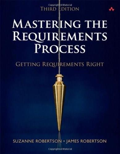 Mastering the Requirements Process: Getting Requirements Right, by Robertson, 3rd Edition 9780321815743