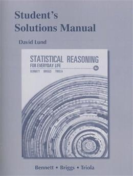 Statistical Reasoning for Everyday Life, by Bennett, 4th Edition, Solutions Manual 9780321817631